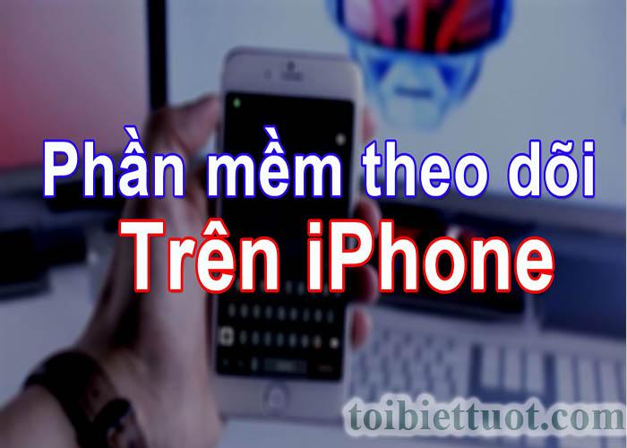 Phần mềm theo dõi điện thoại Iphone