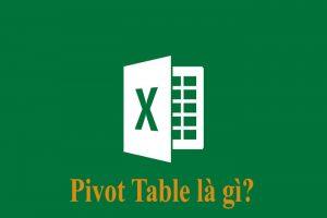 Hướng dẫn sử dụng Pivot Table trong Excel